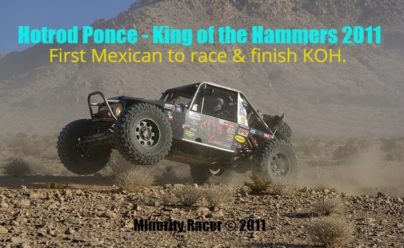 First Mexican American to race and finish the King of the Hammers 2011. Started 37th and finished 37th out of 100.