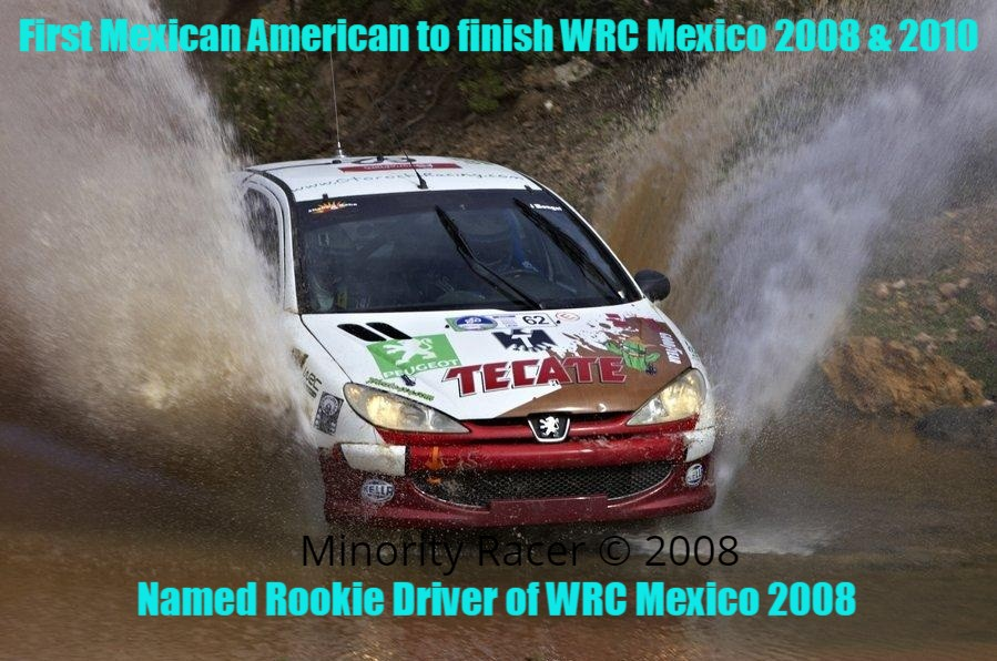 First Mexican American to race and finish WRC Mexico 2008 & 2010.  Named Rookie Driver in the FIA Class A6 in 2008.